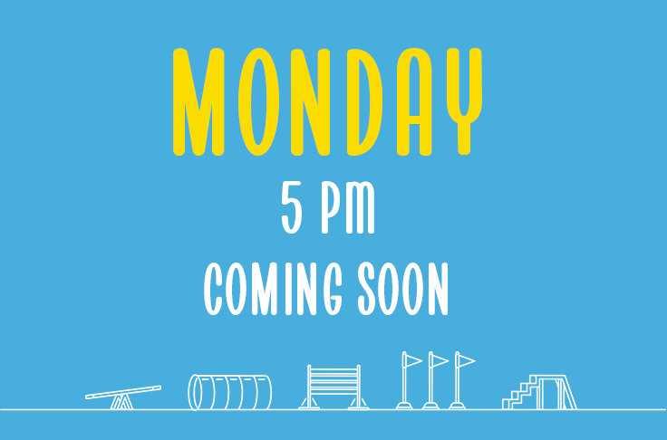 Monday<br>5pm<br>Coming Soon